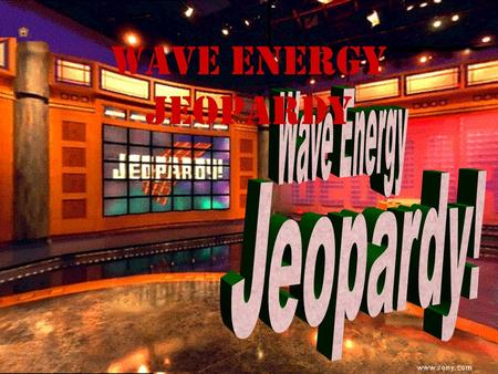 Wave Energy Jeopardy 100 200 100 200 300 400 500 300 400 500 100 200 300 400 500 100 200 300 400 500 100 200 300 400 500 Basic Properties Wave TypesWave.
