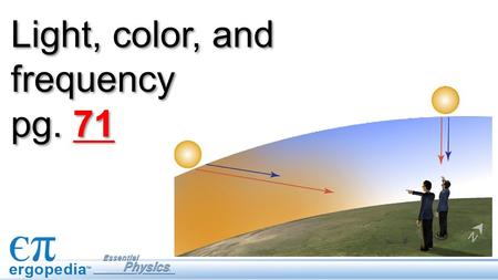 Light, color, and frequency pg. 71. Objectives Describe a light wave. Understand qualitatively the relationship between color, frequency, and wavelength.
