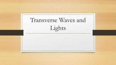 Transverse Waves and Lights. Essential Question: What is a wave?(pg. 43) Disturbance in matter than transfers energy from one place to another.
