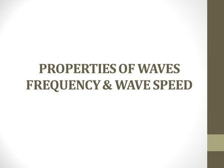 PROPERTIES OF WAVES FREQUENCY & WAVE SPEED. REVIEW A wave is a disturbance that transfers energy from place to place. In science, energy is defined as.