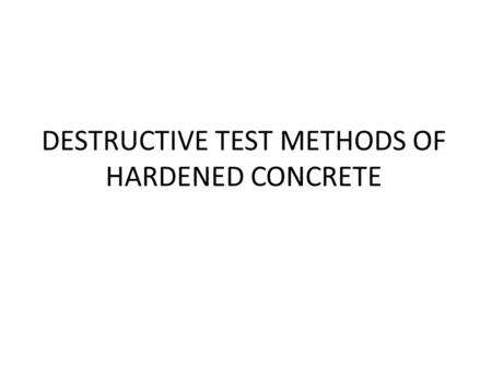 DESTRUCTIVE TEST METHODS OF HARDENED CONCRETE