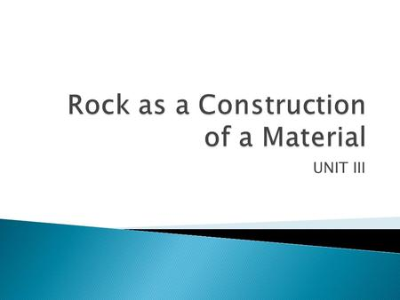 UNIT III.  Material used for engineering purpose can be divided into three group those required for their  1) Mineral Characteristics 2) Structural.