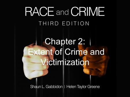 Chapter 2: Extent of Crime and Victimization Race and Crime, 3e © SAGE Publications 2012.