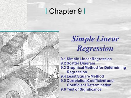 Irwin/McGraw-Hill © Andrew F. Siegel, 1997 and 2000 9-1 l Chapter 9 l Simple Linear Regression 9.1 Simple Linear Regression 9.2 Scatter Diagram 9.3 Graphical.
