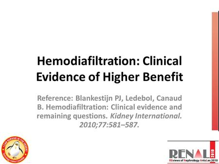 Hemodiafiltration: Clinical Evidence of Higher Benefit Reference: Blankestijn PJ, LedeboI, Canaud B. Hemodiafiltration: Clinical evidence and remaining.