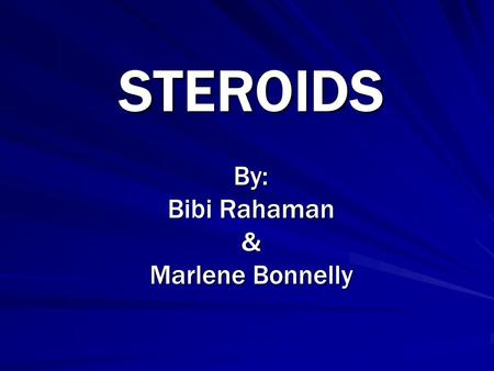 STEROIDS By: Bibi Rahaman & Marlene Bonnelly. What are Steroids?  Steroids - Any of a number of natural or synthetic substances that regulate body function.