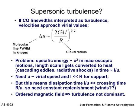 AS 4002 Star Formation & Plasma Astrophysics Supersonic turbulence? If CO linewidths interpreted as turbulence, velocities approach virial values: Molecular.
