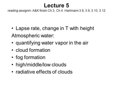 Lecture 5 reading assignm: A&K finish Ch 3, Ch 4. Hartmann 3.8, 3.9, 3.10, 3.12 Lapse rate, change in T with height Atmospheric water: quantifying water.