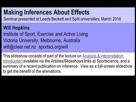 Making Inferences About Effects Seminar presented at Leeds Beckett and Split universities, March 2016 This slideshow consists of part of the lecture on.