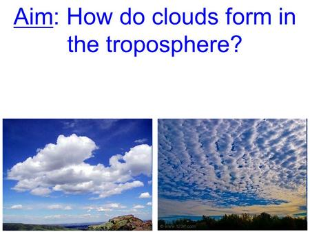 Aim: How do clouds form in the troposphere?. Russell the Boy Scout, describes the characteristics about cumulonimbus clouds but is ignored. How would.