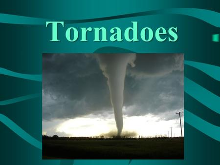 Tornadoes. Tornadoes Tornadoes –Violent windstorms that take the form of a rotation column of air called a vortex. The vortex extends downward from a.