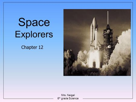 Mrs. Neigel 6 th grade Science Space Explorers Chapter 12.