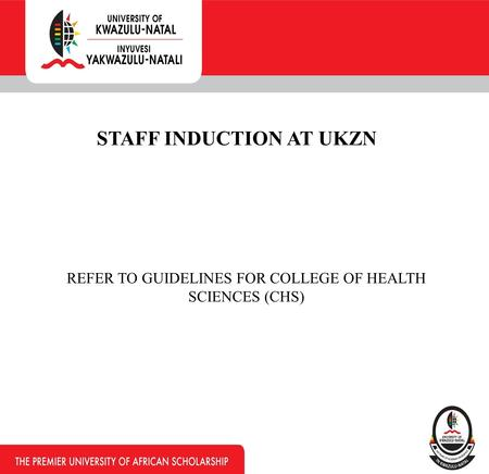 STAFF INDUCTION AT UKZN REFER TO GUIDELINES FOR COLLEGE OF HEALTH SCIENCES (CHS)
