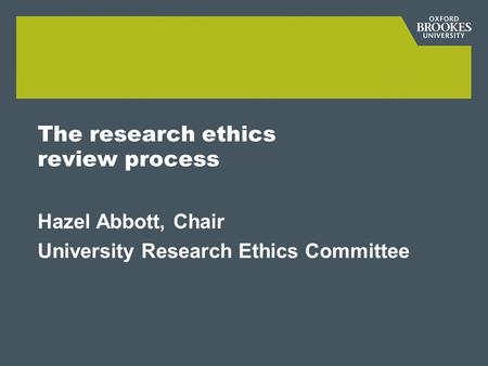 The research ethics review process Hazel Abbott, Chair University Research Ethics Committee.