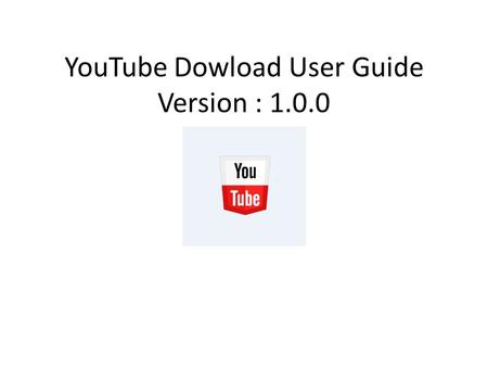 YouTube Dowload User Guide Version : 1.0.0. After Opening YouTube Downloader Click on Download Manger on Top Right Corner highlighted.