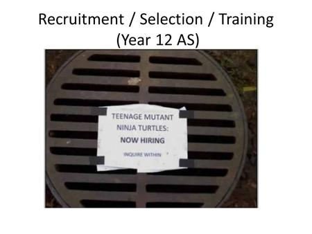 Recruitment / Selection / Training (Year 12 AS). The recruitment process The recruitment process is the steps involved when recruiting a new member of.