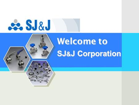 Welcome to SJ & J Corporation. 2 Ⅰ. SJ&J Corporation 소개 Ⅱ. FZV 소개 Ⅲ. Jiangsu Wujin Stainles Steel Group 소개 Ⅳ. Marketing 고찰 Contents.