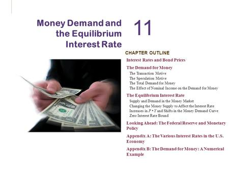 CHAPTER OUTLINE 11 Money Demand and the Equilibrium Interest Rate Interest Rates and Bond Prices The Demand for Money The Transaction Motive The Speculation.