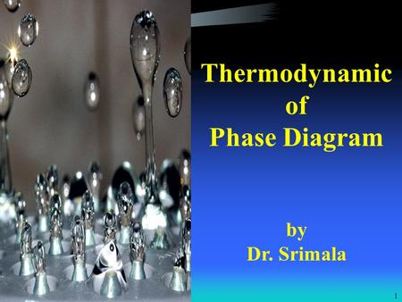 1 Thermodynamic of Phase Diagram by Dr. Srimala. 2 Content 1.0Introduction 2.0Thermodynamically stable phase 3.0Unary Heterogeneous Systems 3.1 P - T.