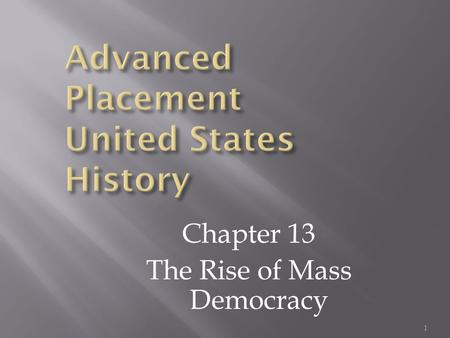 "Chapter 13 The Rise of Mass Democracy 1. 2 ""Mass Democracy"" Popular Sovereignty Federalist Party Dead Democratic-Republicans 1824 – 25% of Voters 1840."