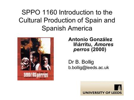 SPPO 1160 Introduction to the Cultural Production of Spain and Spanish America Antonio González Iñárritu, Amores perros (2000) Dr B. Bollig