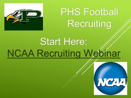 PHS Football Recruiting Start Here: NCAA Recruiting Webinar NCAA Recruiting Webinar.