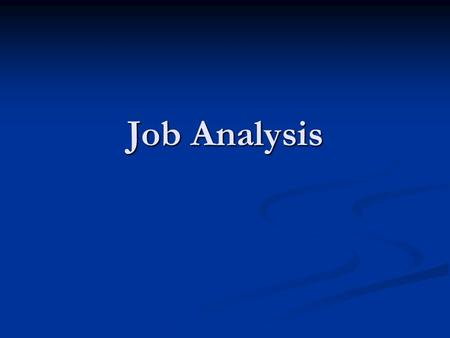 Job Analysis. MEANING MEANING Job Analysis is a formal and detailed examination of jobs Job Analysis is a formal and detailed examination of jobs It is.
