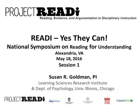Reading, Evidence, and Argumentation in Disciplinary Instruction READI – Yes They Can! National Symposium on Reading for Understanding Alexandria, VA May.