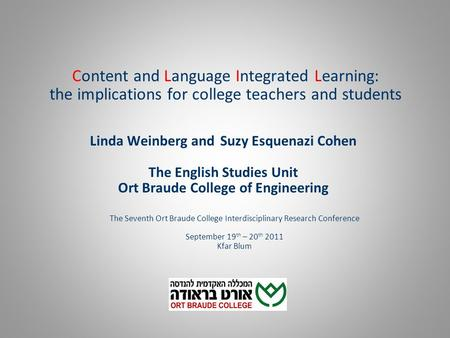 Content and Language Integrated Learning: the implications for college teachers and students Linda Weinberg and Suzy Esquenazi Cohen The English Studies.