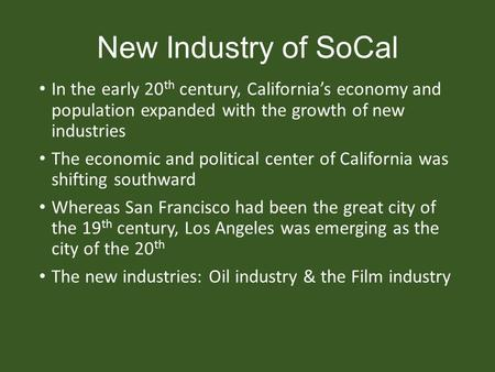 New Industry of SoCal In the early 20 th century, California's economy and population expanded with the growth of new industries The economic and political.