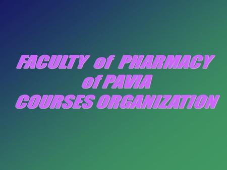 The Faculty of Pharmacy offers the following courses: Five year curricula (laurea specialistica): Pharmacy Pharmaceutical chemistry and technology Three.