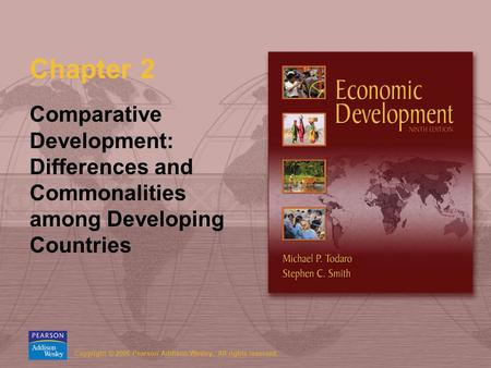Copyright © 2006 Pearson Addison-Wesley. All rights reserved. Chapter 2 Comparative Development: Differences and Commonalities among Developing Countries.