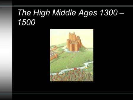 The High Middle Ages 1300 – 1500. Main Themes u Europe began to reorganize politically, socially, culturally after 1000 CE l Trade & Towns grow & thrive.