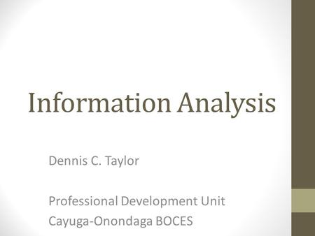 Information Analysis Dennis C. Taylor Professional Development Unit Cayuga-Onondaga BOCES.