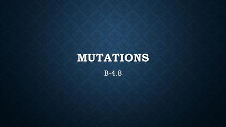 MUTATIONS B-4.8. MUTATIONS A mutation is the alteration of an organism's DNA. Mutations can result from a malfunction during the process of meiosis or.