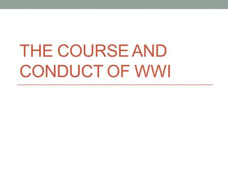 THE COURSE AND CONDUCT OF WWI. Before U.S. Entry Into War Between 1914 and 1916 the Central Powers (Germany, Austria-Hungry, Ottoman empire) and the Allies.