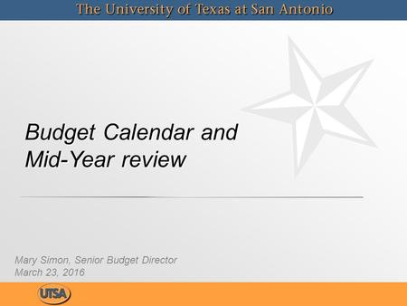 Budget Calendar and Mid-Year review Mary Simon, Senior Budget Director March 23, 2016.