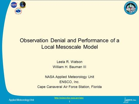 Applied Meteorology Unit  1 Observation Denial and Performance of a Local Mesoscale Model Leela R. Watson William H. Bauman.