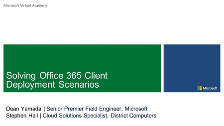 Microsoft Virtual Academy Dean Yamada | Senior Premier Field Engineer, Microsoft Stephen Hall | Cloud Solutions Specialist, District Computers.