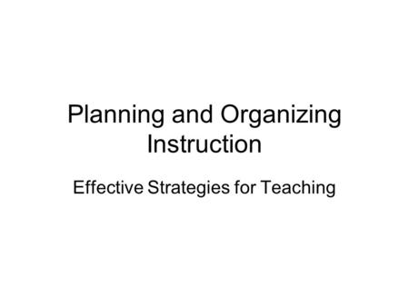 Planning and Organizing Instruction Effective Strategies for Teaching.