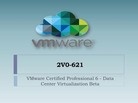 2V0-621 VMware Certified Professional 6 - Data Center Virtualization Beta.
