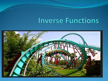 Opening Routine # 1 Objectives: Verify inverse functions. Find the inverse of a function. Use the horizontal line test to determine if a function has.