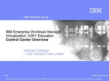 IBM Systems Group © 2004 IBM Corporationv 3.04 This presentation is intended for the education of IBM and Business Partner sales personnel. It should not.