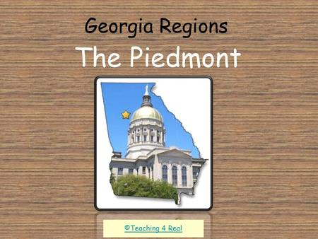 "Georgia Regions The Piedmont ©Teaching 4 Real. What is a piedmont? A piedmont means ""foothills."" We live in this region."
