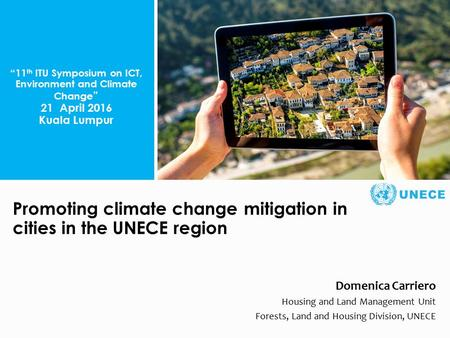 . Promoting climate change mitigation in cities in the UNECE region Domenica Carriero Housing and Land Management Unit Forests, Land and Housing Division,