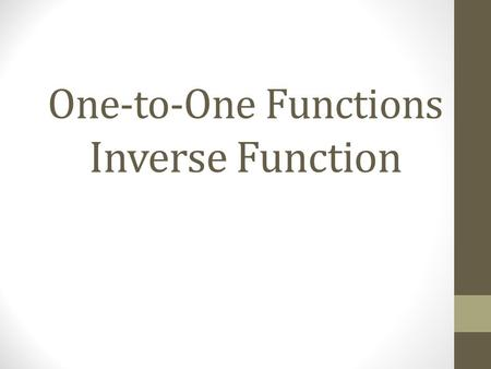 One-to-One Functions Inverse Function. A function f is one-to-one if for each x in the domain of f there is exactly one y in the range and no y in the.