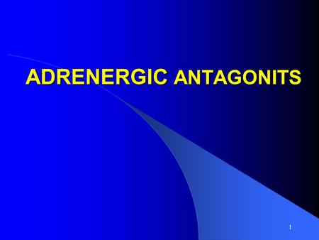 1 ADRENERGIC ANTAGONITS. 2 ADRENERGIC BLOCKERS ALPHA BLOCKERS Alpha 1 Blockers Nonselective Alpha Blockers Doxazosin Phenoxybenzamine Prazosin Phentolamine.