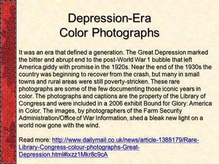 Depression-Era Color Photographs It was an era that defined a generation. The Great Depression marked the bitter and abrupt end to the post-World War 1.