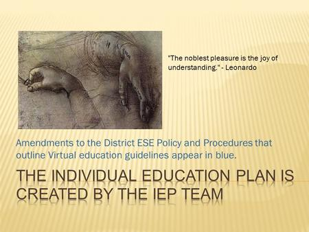 Amendments to the District ESE Policy and Procedures that outline Virtual education guidelines appear in blue. The noblest pleasure is the joy of understanding.
