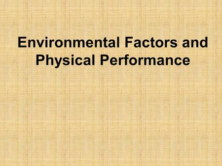 Environmental Factors and Physical Performance. *using and re-synthesizing ATP produces heat. *60-70% of energy produced is lost as heat. I. Cellular.